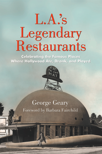 Celebrate with Recipes and Tales of Hollywood's Golden Age with L.A.'s Legendary Restaurants